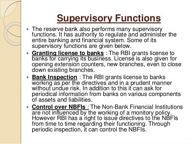 Supervisory Functions  The reserve bank also performs many supervisory functions. It has authority to regulate and admini...