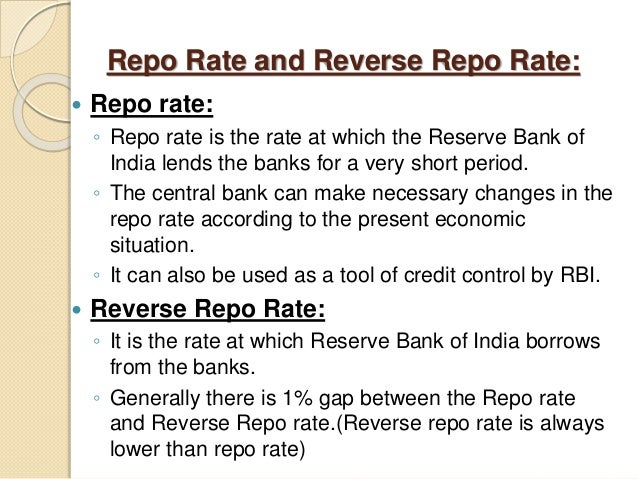 Repo Rate and Reverse Repo Rate:  Repo rate: ◦ Repo rate is the rate at which the Reserve Bank of India lends the banks f...