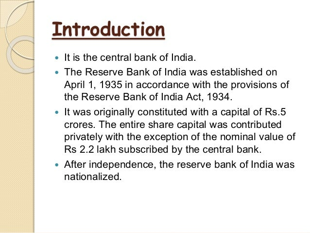 Introduction  It is the central bank of India.  The Reserve Bank of India was established on April 1, 1935 in accordance...