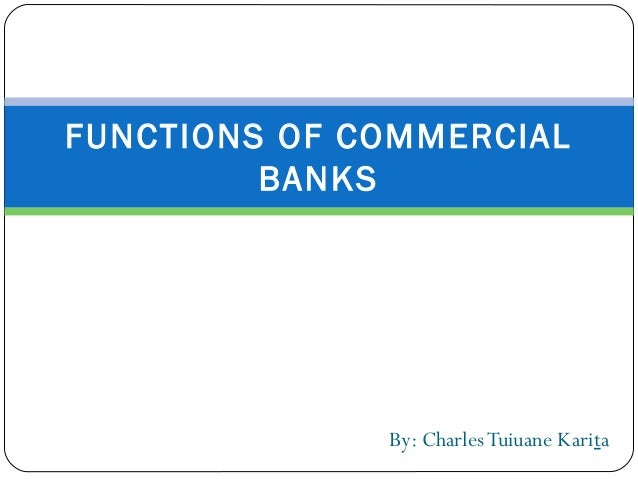 functions of commercial banks Commercial banks are all-purpose banks that perform a wider range of functions such as accepting demand deposits, issuing cheques against saving and fixed deposits, making short-term.