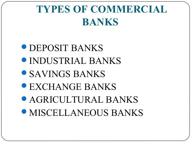 function of commercial banks Banking began with the first prototype banks of merchants of the ancient world, which made grain loans to farmers and traders who carried goods between cities and.