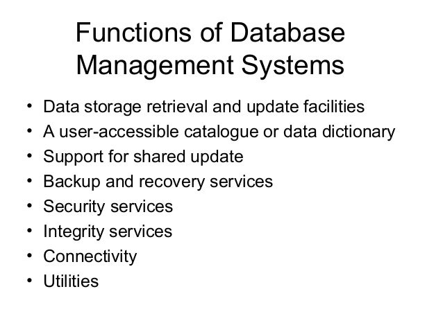 Functions of Database Management Systems • • • • • • • •  Data storage retrieval and update facilities A user-accessible c...