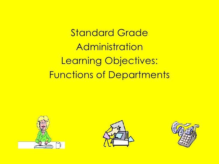 <ul><li>Standard Grade </li></ul><ul><li>Administration </li></ul><ul><li>Learning Objectives: </li></ul><ul><li>Functions...