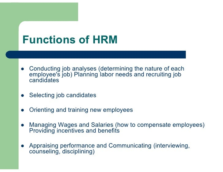 Functions of HRM     Conducting job analyses (determining the nature of each     employee's job) Planning labor needs and...