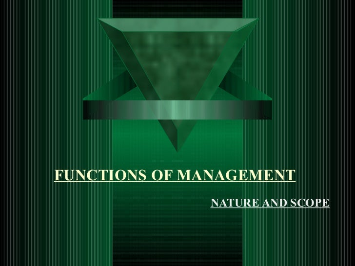 FUNCTIONS OF MANAGEMENT   NATURE AND SCOPE
