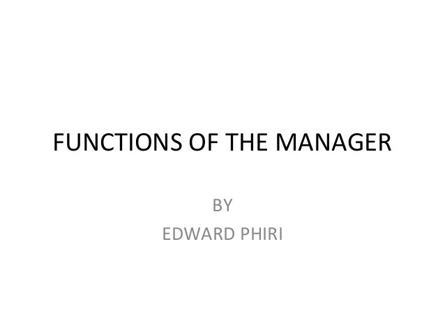 FUNCTIONS OF THE MANAGER BY EDWARD PHIRI
