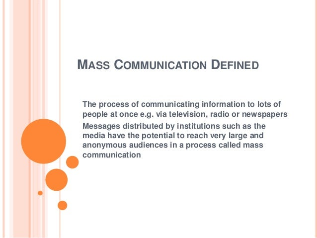 MASS COMMUNICATION DEFINED The process of communicating information to lots of people at once e.g. via television, radio o...
