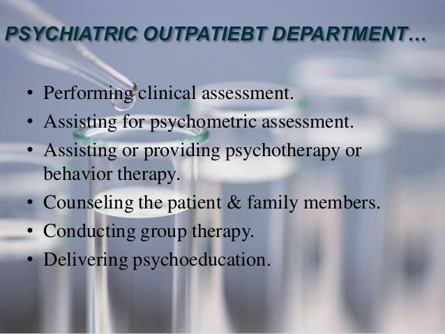 the roles and responsibilities of psychiatric nurses on providing healthcare to ailing patients Nursing research essays (examples)  work to improving conditions for psychiatric health patients,  vital doctors and patients consider the nurses' roles,.
