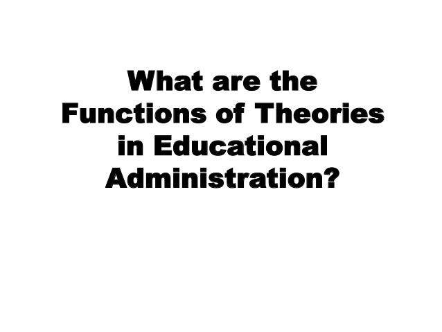 What are the Functions of Theories in Educational Administration?