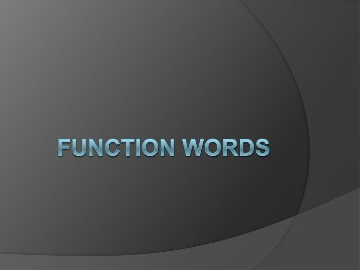 DEFINITION   Function words (closed class    words/grammatical words) are words    that have little meaning in the dictio...