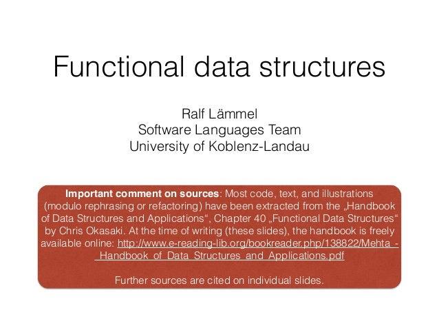 Functional data structures Ralf Lämmel Software Languages Team University of Koblenz-Landau Important comment on sources: ...