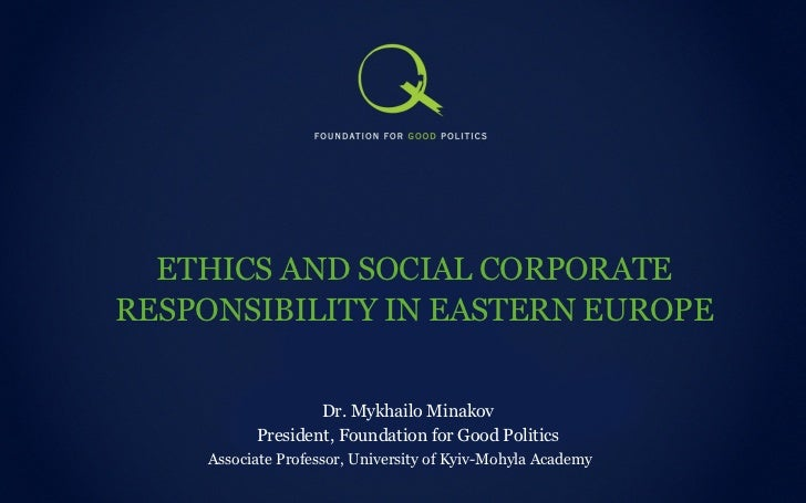 ETHICS AND SOCIAL CORPORATE RESPONSIBILITY IN EASTERN EUROPE Associate Professor, University of Kyiv-Mohyla Academy  Dr. M...