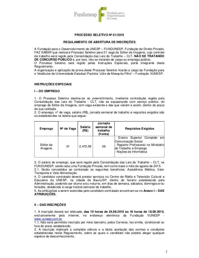 1 PROCESSO SELETIVO Nº 01/2015 REGULAMENTO DE ABERTURA DE INSCRIÇÕES A Fundação para o Desenvolvimento da UNESP – FUNDUNES...