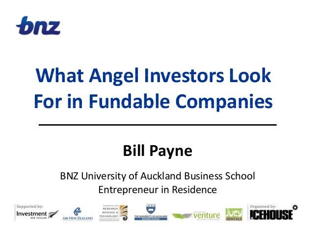 What Angel Investors LookWhat!Angel!Investors!Look! For in Fundable CompaniesFor!in!Fundable!Companies Bill!Payne BNZ!Univ...