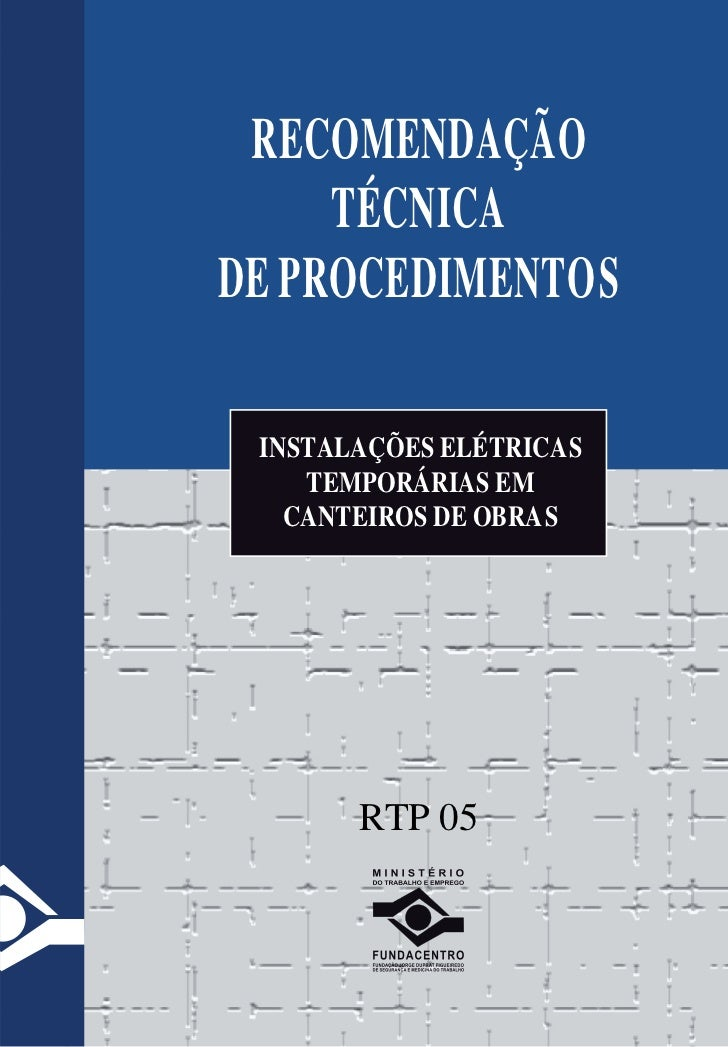 RECOMENDAÇÃO     TÉCNICADE PROCEDIMENTOS INSTALAÇÕES ELÉTRICAS    TEMPORÁRIAS EM   CANTEIROS DE OBRAS       RTP 05