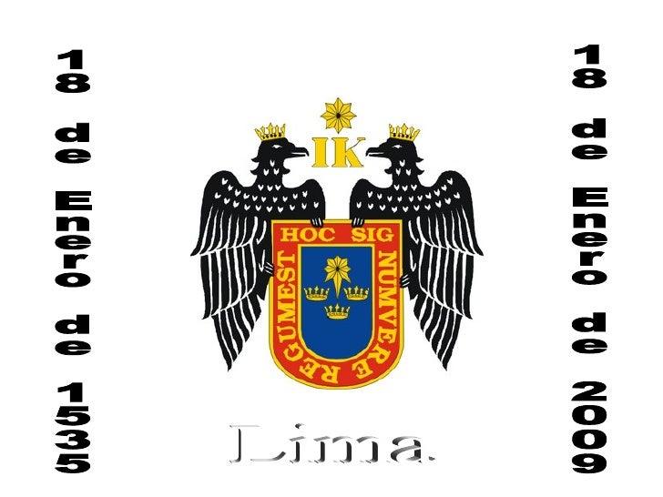 18 de Enero de 1535 Lima 18 de Enero de 2009