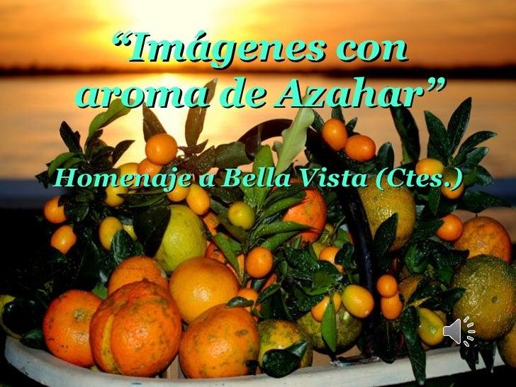 """"""" Imágenes con aroma de Azahar"""" Homenaje a Bella Vista (Ctes.)"""