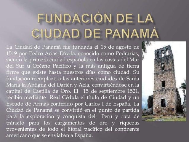 La Ciudad de Panamá fue fundada el 15 de agosto de 1519 por Pedro Arias Dávila, conocido como Pedrarias, siendo la primera...