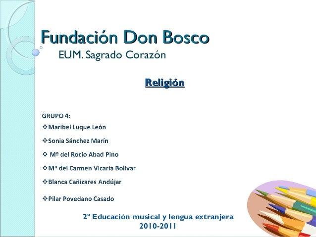 Fundación Don BoscoFundación Don Bosco EUM. Sagrado Corazón ReligiónReligión 2º Educación musical y lengua extranjera 2010...