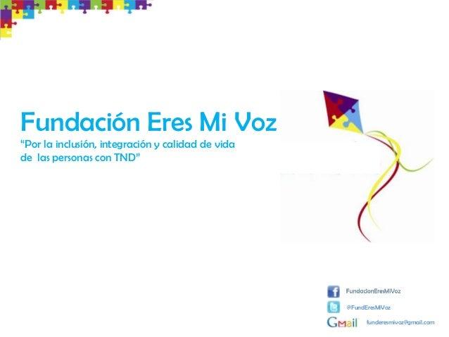 """Fundación Eres Mi Voz""""Por la inclusión, integración y calidad de vidade las personas con TND""""                             ..."""