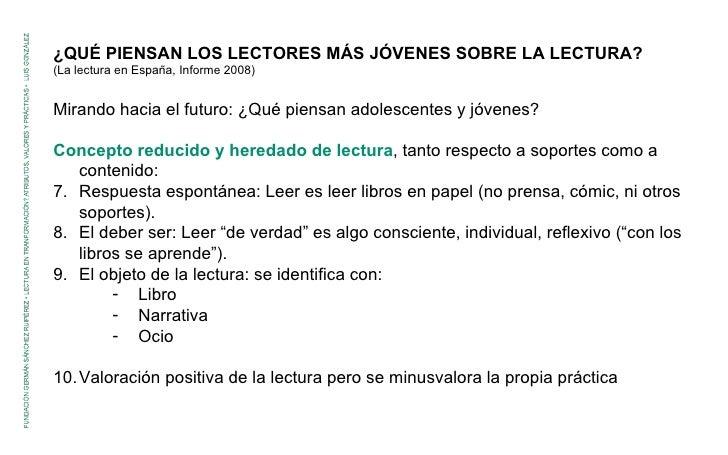 <ul><li>¿QUÉ PIENSAN LOS LECTORES MÁS JÓVENES SOBRE LA LECTURA? </li></ul><ul><li>(La lectura en España, Informe 2008) </l...