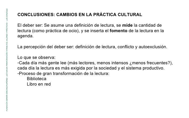 <ul><li>CONCLUSIONES: CAMBIOS EN LA PRÁCTICA CULTURAL </li></ul><ul><li>El deber ser: Se asume una definición de lectura, ...