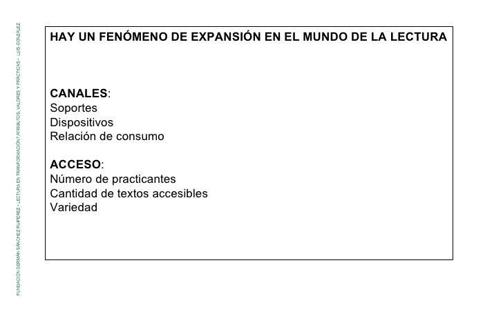 HAY UN FENÓMENO DE EXPANSIÓN EN EL MUNDO DE LA LECTURA CANALES : Soportes Dispositivos Relación de consumo  ACCESO : Númer...