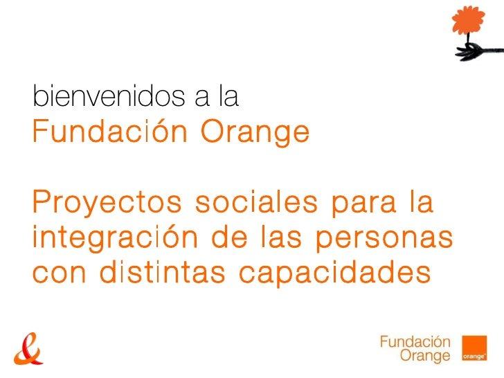 bienvenidos a la Fundación Orange Proyectos sociales para la integración de las personas con distintas capacidades