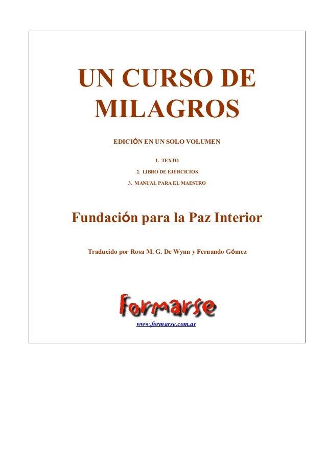 UN CURSO DE MILAGROS EDICIÓN EN UN SOLO VOLUMEN 1. TEXTO 2. LIBRO DE EJERCICIOS 3. MANUAL PARA EL MAESTRO  Fundación para ...