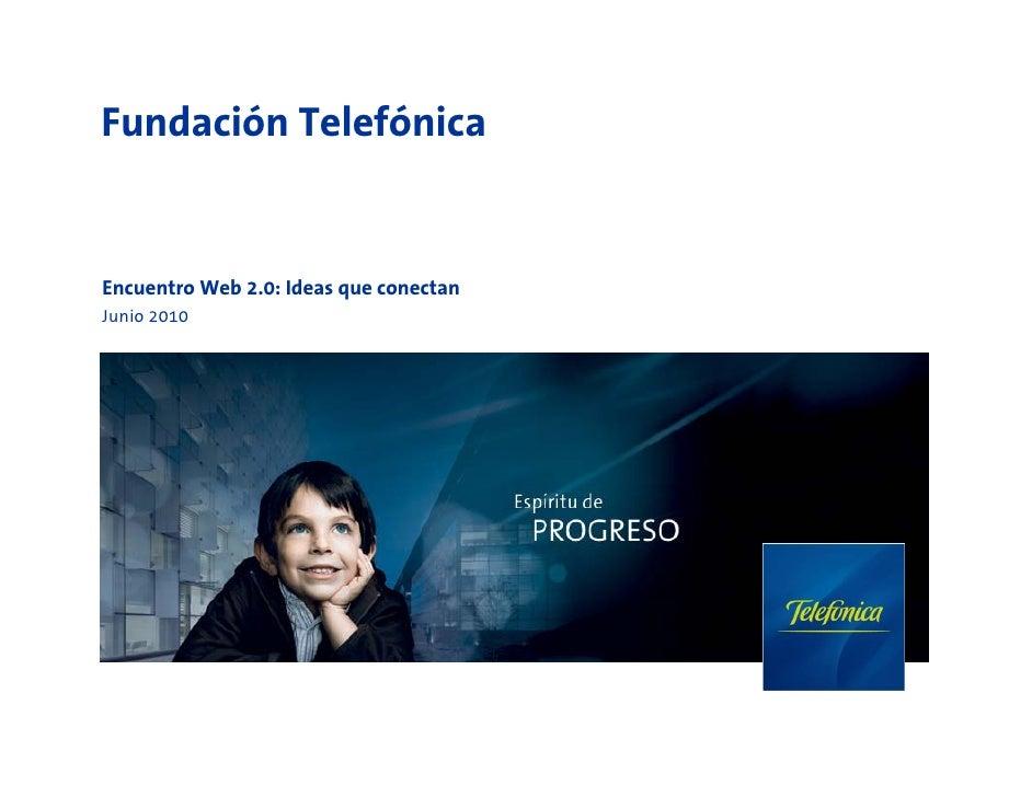 Fundación Telefónica   Encuentro Web 2.0: Ideas que conectan Junio 2010