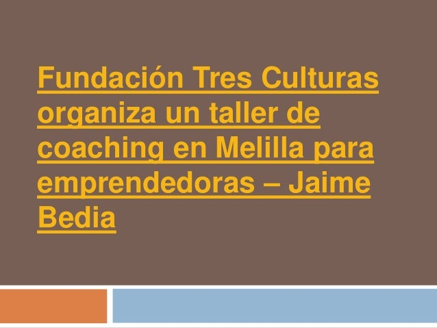 Fundación Tres Culturasorganiza un taller decoaching en Melilla paraemprendedoras – JaimeBedia