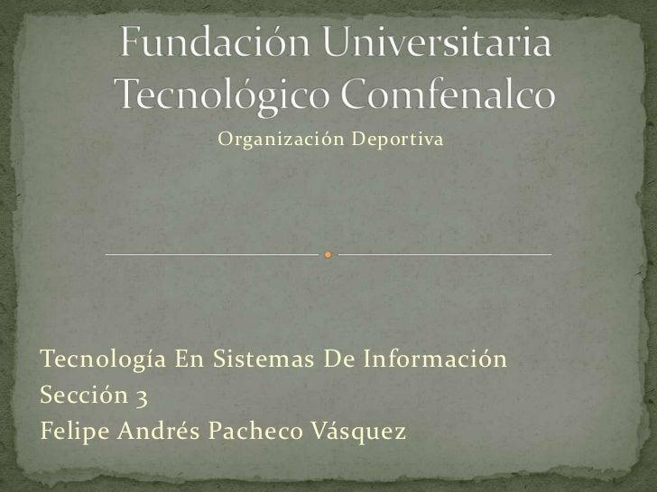 Organización DeportivaTecnología En Sistemas De InformaciónSección 3Felipe Andrés Pacheco Vásquez