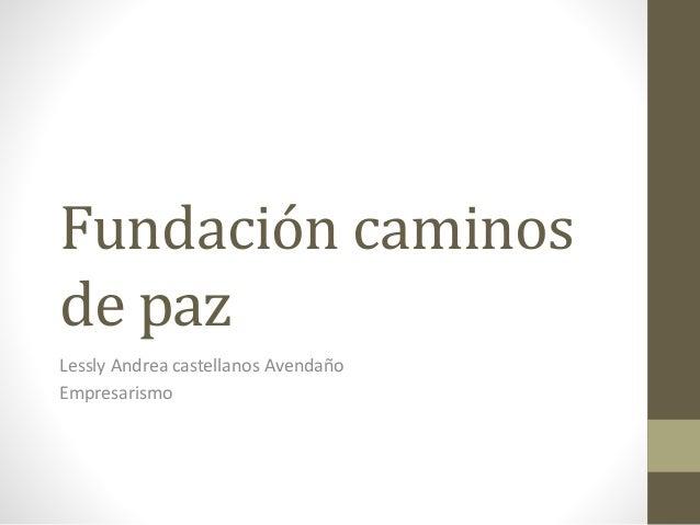 Fundación caminos  de paz  Lessly Andrea castellanos Avendaño  Empresarismo