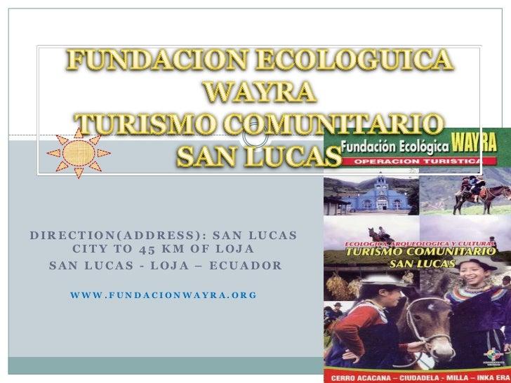 FUNDACION ECOLOGUICA WAYRA TURISMO COMUNITARIO  SAN LUCAS <br />Direction(Address): San Lucas City to 45 km of Loja <br />...