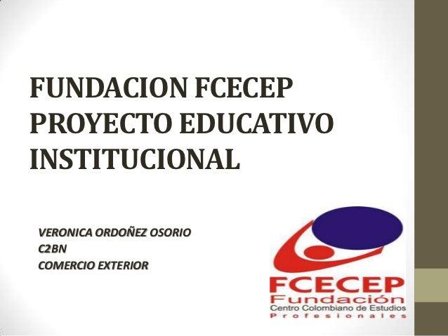 FUNDACION FCECEPPROYECTO EDUCATIVOINSTITUCIONALVERONICA ORDOÑEZ OSORIOC2BNCOMERCIO EXTERIOR