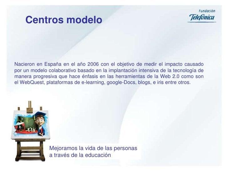 Centros modelo<br />Nacieron en España en el año 2006 con el objetivo de medir el impacto causado por un modelo colaborati...