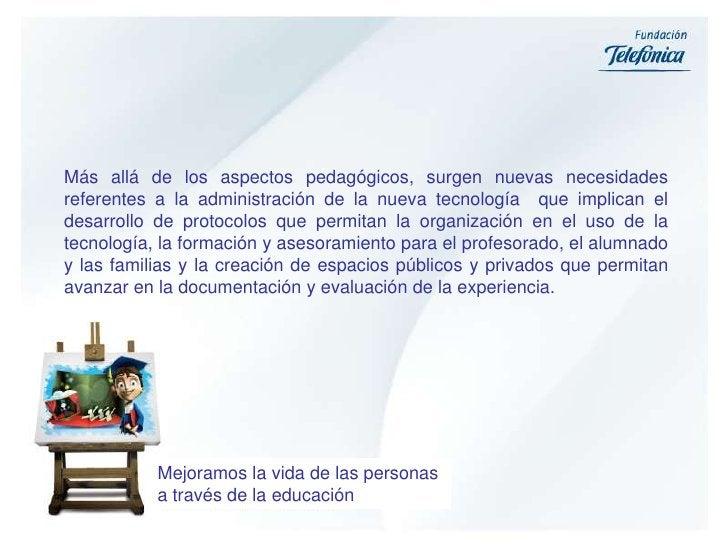 Más allá de los aspectos pedagógicos, surgen nuevas necesidades referentes a la administración de la nueva tecnología  que...