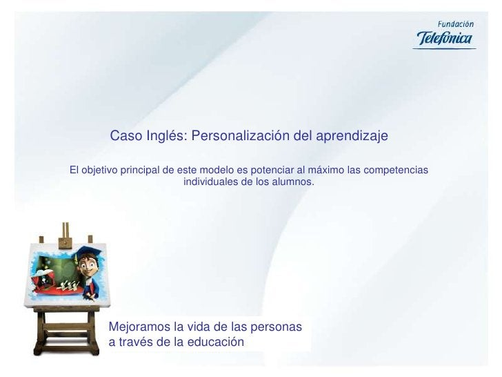Caso Inglés: Personalización del aprendizaje<br />El objetivo principal de este modelo es potenciar al máximo las competen...