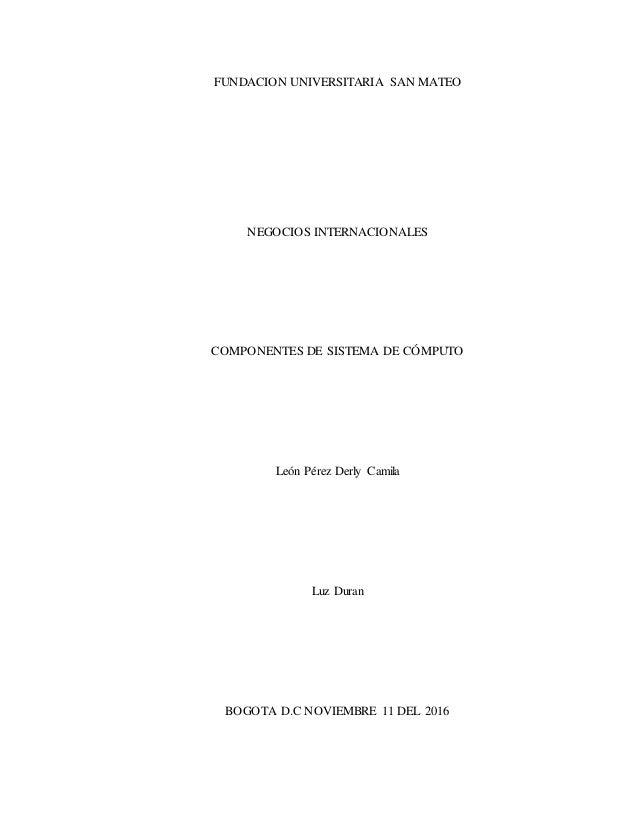 FUNDACION UNIVERSITARIA SAN MATEO NEGOCIOS INTERNACIONALES COMPONENTES DE SISTEMA DE CÓMPUTO León Pérez Derly Camila Luz D...