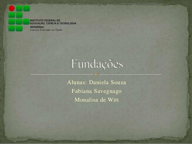 Alunas: Daniela Souza  Fabiana Savegnago  Monalisa de Witt