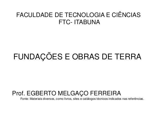 FACULDADE DE TECNOLOGIA E CIÊNCIAS FTC- ITABUNA Prof. EGBERTO MELGAÇO FERREIRA Fonte: Materiais diversos, como livros, sit...