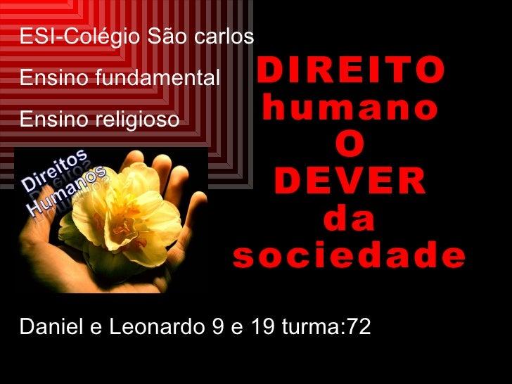 ESI-Colégio São carlos Ensino fundamental Ensino religioso Daniel e Leonardo 9 e 19 turma:72 DIREITO humano O DEVER da soc...