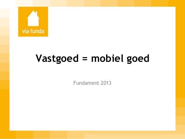 Vastgoed = mobiel goed Fundament 2013