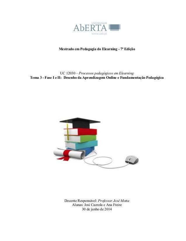 Mestrado em Pedagogia do Elearning - 7ª Edição UC 12030 – Processos pedagógicos em Elearning Tema 3 - Fase I e II: D...