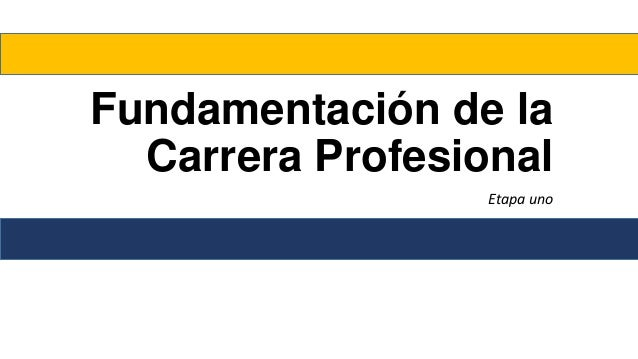 Fundamentación de la Carrera Profesional Etapa uno