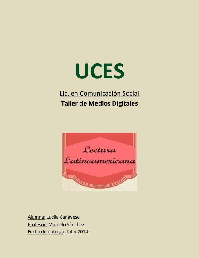 UCES Lic. en Comunicación Social Taller de Medios Digitales Alumna: Lucila Canavese Profesor: Marcelo Sánchez Fecha de ent...