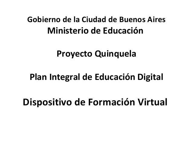 Gobierno de la Ciudad de Buenos Aires Ministerio de Educación Proyecto Quinquela Plan Integral de Educación Digital Dispos...