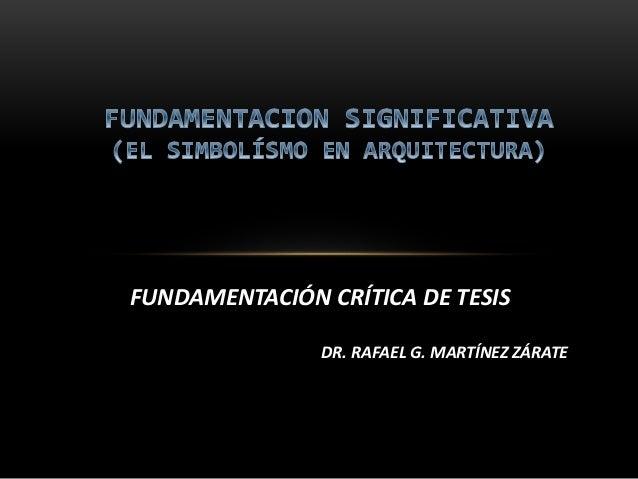 FUNDAMENTACIÓN CRÍTICA DE TESIS DR. RAFAEL G. MARTÍNEZ ZÁRATE