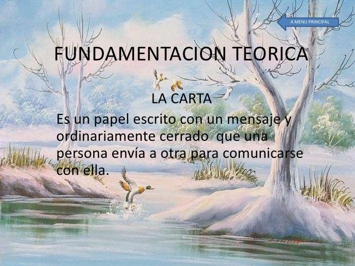 A MENU PRINCIPAL<br />FUNDAMENTACION TEORICA<br />LA CARTA<br />Es un papel escrito con un mensaje y ordinariamente cerrad...