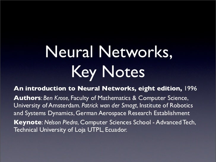 Neural Networks,              Key Notes An introduction to Neural Networks, eight edition, 1996 Authors: Ben Krose, Facult...